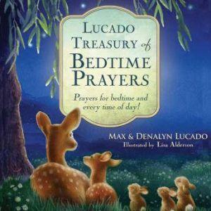 Lucado Treasury of Bedtime Prayers: Prayers for Bedtime and Every Time of Day!, Max Lucado