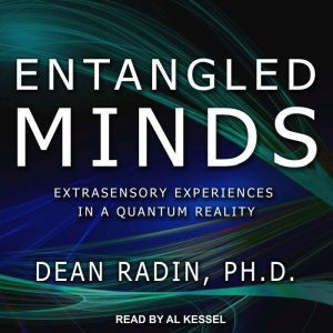 Entangled Minds: Extrasensory Experiences in a Quantum Reality, Ph.D. Radin