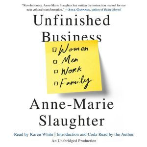 Unfinished Business Women Men Work Family, Anne-Marie Slaughter