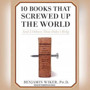 10 Books That Screwed Up the World 295 194, Ph.D. Wiker