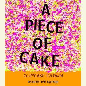 A Piece of Cake: A Memoir, Cupcake Brown