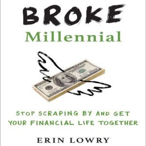 Broke Millennial Stop Scraping By and Get Your Financial Life Together, Erin Lowry