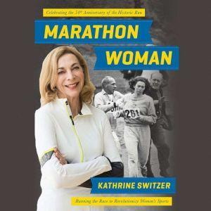 Marathon Woman Running the Race to Revolutionize Women's Sports, Kathrine Switzer
