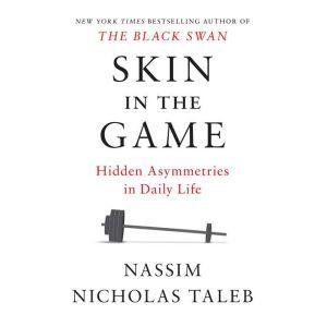 Skin in the Game Hidden Asymmetries in Daily Life, Nassim Nicholas Taleb