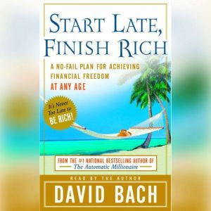 Start Late, Finish Rich: A No-Fail Plan for Achieving Financial Freedom at Any Age, David Bach