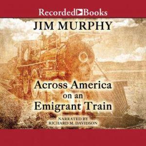 Across America on an Emigrant Train, Jim Murphy