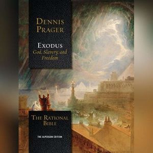 The Rational Bible: Exodus, Dennis Prager