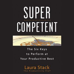 SuperCompetent: The Six Keys to Perform at Your Productive Best, Laura Stack