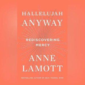 Hallelujah Anyway: Rediscovering Mercy, Anne Lamott