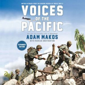 Voices of the Pacific, Expanded Edition: Untold Stories from the Marine Heroes of World War II, Adam Makos