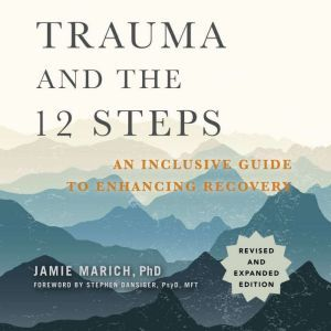 Trauma and the 12 Steps, Revised and Expanded: An Inclusive Guide to Enhancing Recovery, Jamie Marich