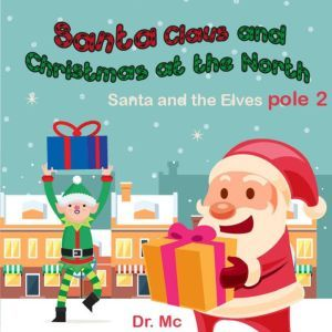 Santa Claus and Christmas at The North ploe 2 Santa and the Elves: Children Story Books Set, Dr. MC