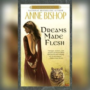 Dreams Made Flesh, Anne Bishop