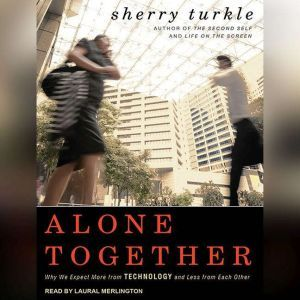 Alone Together Why We Expect More from Technology and Less from Each Other, Sherry Turkle