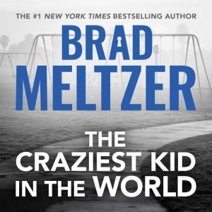 The Craziest Kid in the World, Brad Meltzer
