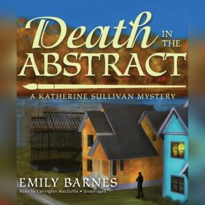 Death in the Abstract: A Katherine Sullivan Mystery, Emily Barnes