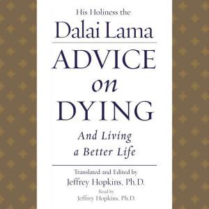 Advice On Dying: And Living a Better Life, His Holiness the Dalai Lama