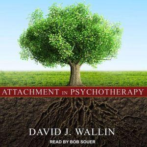 Attachment in Psychotherapy, David J. Wallin