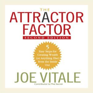 The Attractor Factor, 2nd Edition: 5 Easy Steps For Creating Wealth (Or Anything Else) from the Inside Out, Joe Vitale