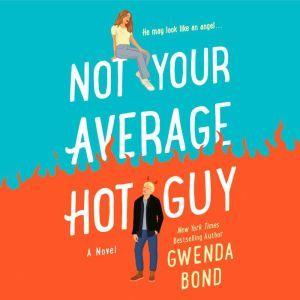 Not Your Average Hot Guy: A Novel, Gwenda Bond