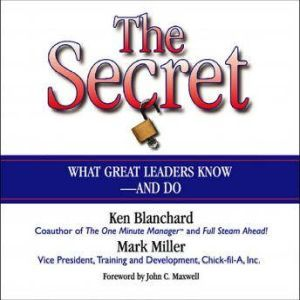 The Secret: What Great Leaders Know--and Do, Ken Blanchard