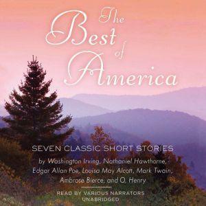 The Best of America: Seven Classic Short Stories, Washington Irving; Nathaniel Hawthorne; Edgar Allan Poe; Louisa May Alcott; Mark Twain; Ambrose Bierce; O. Henry
