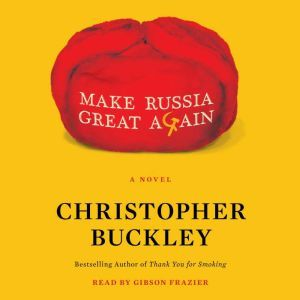 Make Russia Great Again A Novel, Christopher Buckley