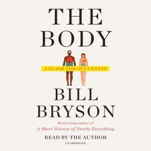 The Body A Guide for Occupants, Bill Bryson