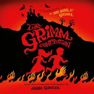 The Grimm Conclusion, Adam Gidwitz