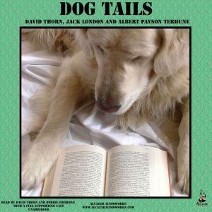 Dog Tails, David Thorn; Jack London; Albert Payson Terhune