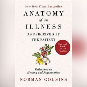 Anatomy of an Illness as Perceived by the Patient Reflections on Healing and Regeneration, Norman Cousins