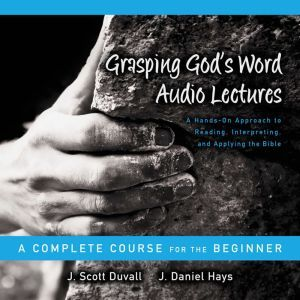 Grasping God's Word: Audio Lectures: A Hands-On Approach to Reading, Interpreting, and Applying the Bible, J. Scott Duvall