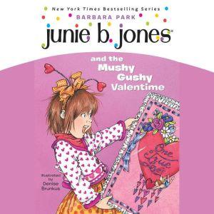 Junie B. Jones and the Mushy Gushy Valentime: Junie B. Jones #14, Barbara Park