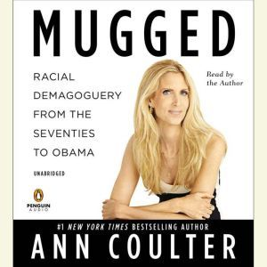 Mugged Racial Demagoguery from the Seventies to Obama, Ann Coulter