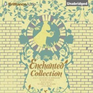 The Enchanted Collection: Alice's Adventures in Wonderland, The Secret Garden, Black Beauty, The Wind in the Willows, Little Women, Anna Sewell
