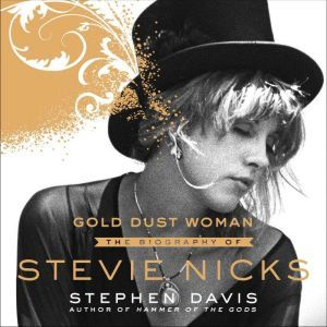 Gold Dust Woman The Biography of Stevie Nicks, Stephen Davis