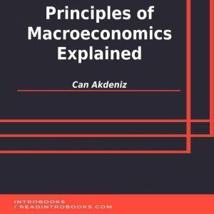 Principles of Macroeconomics Explained, Can Akdeniz