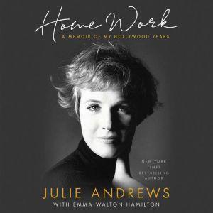 Home Work A Memoir of My Hollywood Years, Julie Andrews