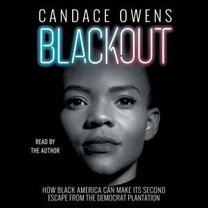 Blackout How Black America Can Make Its Second Escape from the Democrat Plantation, Candace Owens