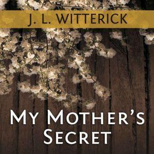 My Mother's Secret: Based on a True Holocaust Story, J. L. Witterick