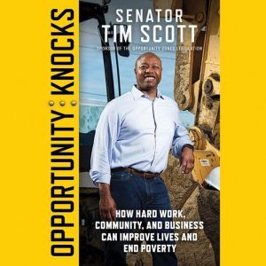 Opportunity Knocks How Hard Work, Community, and Business Can Improve Lives and End Poverty, Senator Tim Scott