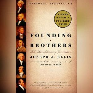 Founding Brothers The Revolutionary Generation, Joseph J. Ellis