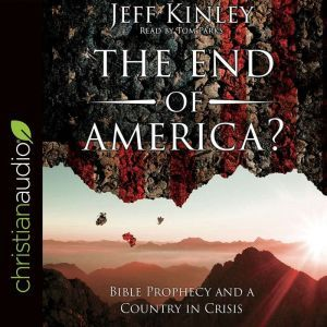 The End of America?: Bible Prophecy and a Country in Crisis, Jeff Kinley