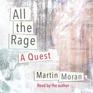 All The Rage: A Quest, Martin Moran