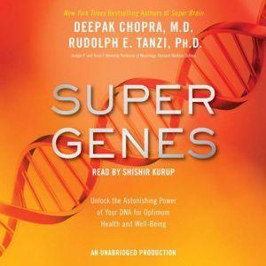 Super Genes: The Key to Health and Well-Being, Deepak Chopra, M.D.