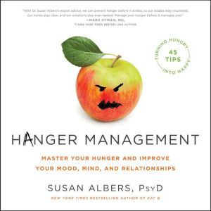 Hanger Management: Master Your Hunger and Improve Your Mood, Mind, and Relationships, Susan Albers