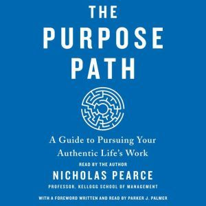 The Purpose Path: A Guide to Pursuing Your Authentic Life's Work, Nicholas Pearce