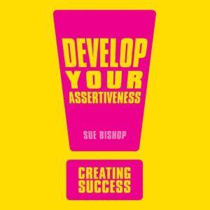 Develop Your Assertiveness, Sue Bishop