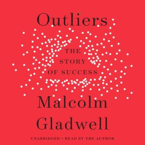 Outliers The Story of Success, Malcolm Gladwell
