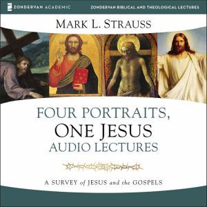 Four Portraits, One Jesus: Audio Lectures A Survey of Jesus and the Gospels, Mark L. Strauss